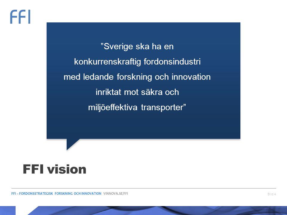 """FFI – FORDONSSTRATEGISK FORSKNING OCH INNOVATION VINNOVA.SE/FFI FFI vision Bild 4 """"Sverige ska ha en konkurrenskraftig fordonsindustri med ledande for"""