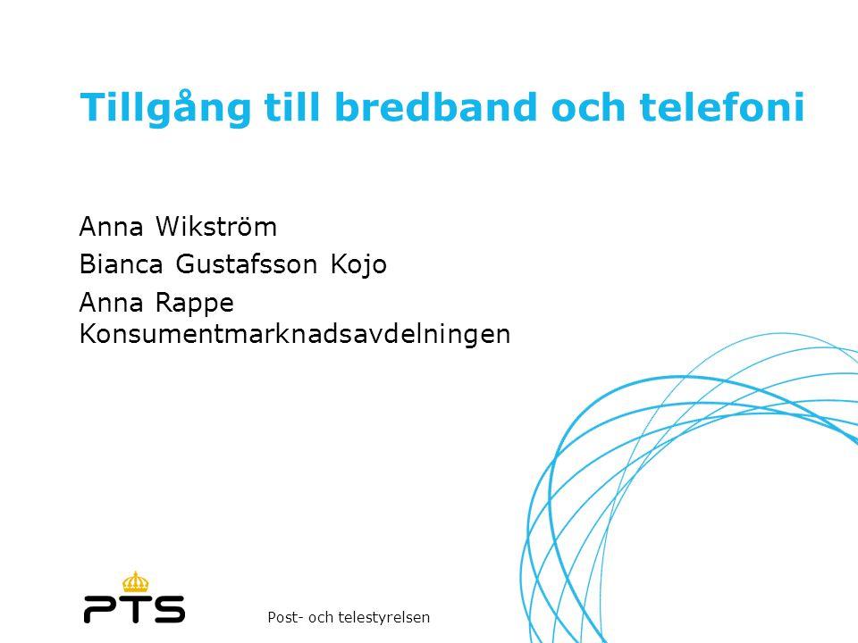 Post- och telestyrelsen Tillgång till bredband och telefoni Anna Wikström Bianca Gustafsson Kojo Anna Rappe Konsumentmarknadsavdelningen