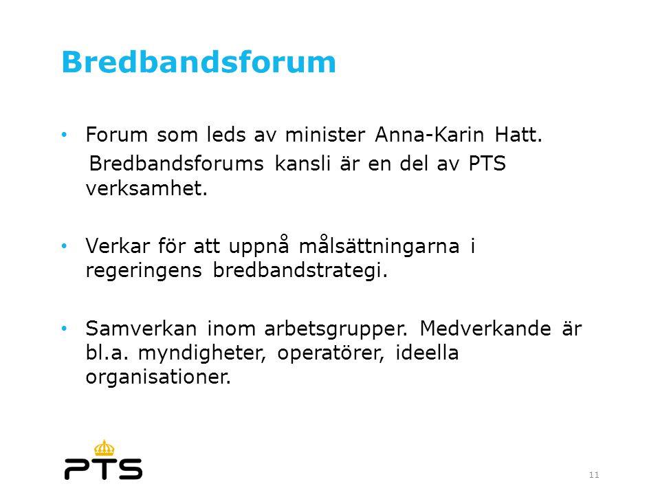 Bredbandsforum • Forum som leds av minister Anna-Karin Hatt. Bredbandsforums kansli är en del av PTS verksamhet. • Verkar för att uppnå målsättningarn