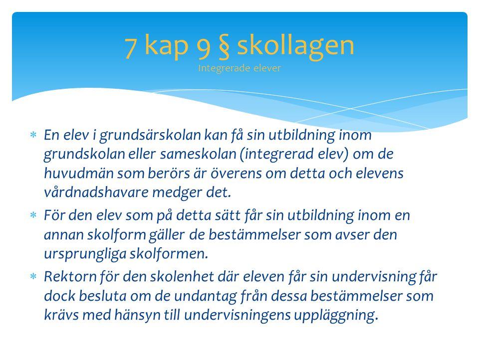7 kap 9 § skollagen Integrerade elever  En elev i grundsärskolan kan få sin utbildning inom grundskolan eller sameskolan (integrerad elev) om de huvu