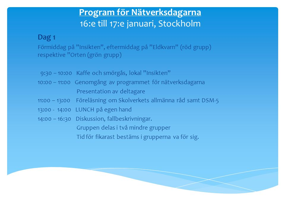 """Program för Nätverksdagarna 16:e till 17:e januari, Stockholm Dag 1 Förmiddag på """"Insikten"""", eftermiddag på """"Eldkvarn"""" (röd grupp) respektive """"Orten ("""