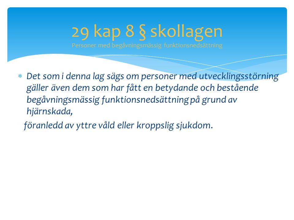 29 kap 8 § skollagen Personer med begåvningsmässig funktionsnedsättning  Det som i denna lag sägs om personer med utvecklingsstörning gäller även dem