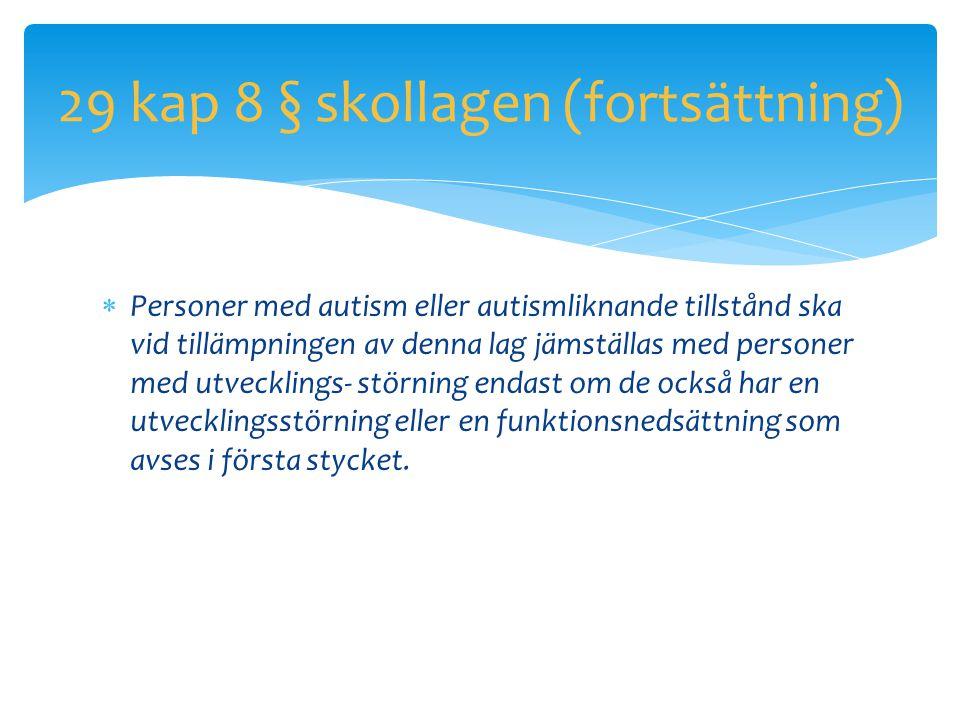 29 kap 8 § skollagen (fortsättning)  Personer med autism eller autismliknande tillstånd ska vid tillämpningen av denna lag jämställas med personer me