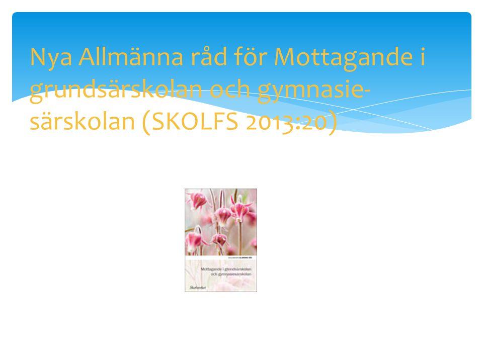 Nya Allmänna råd för Mottagande i grundsärskolan och gymnasie- särskolan (SKOLFS 2013:20)