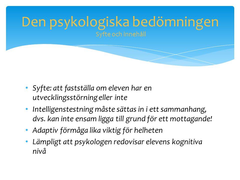 Den psykologiska bedömningen Syfte och innehåll • Syfte: att fastställa om eleven har en utvecklingsstörning eller inte • Intelligenstestning måste sä