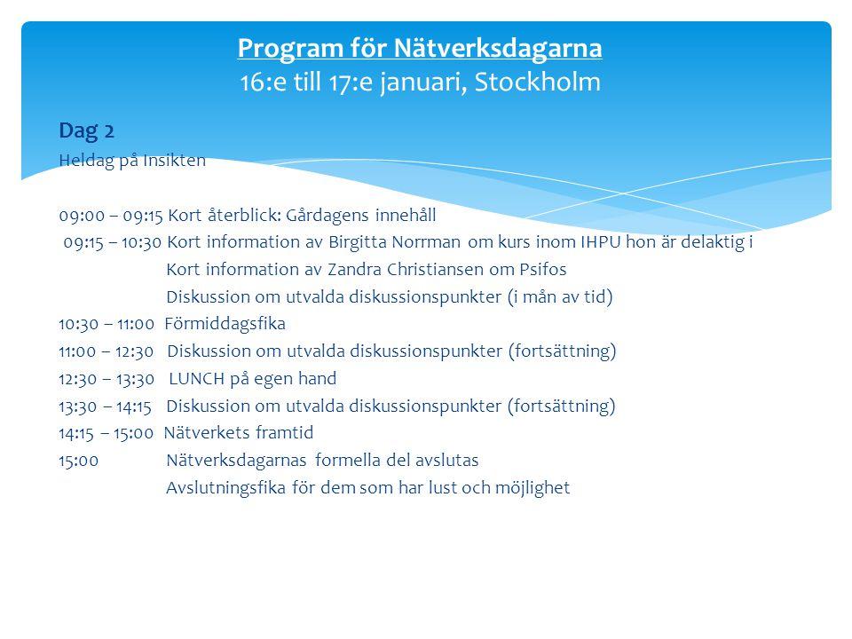 Dag 2 Heldag på Insikten 09:00 – 09:15 Kort återblick: Gårdagens innehåll 09:15 – 10:30 Kort information av Birgitta Norrman om kurs inom IHPU hon är