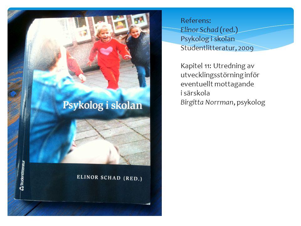 Referens: Elinor Schad (red.) Psykolog i skolan Studentlitteratur, 2009 Kapitel 11: Utredning av utvecklingsstörning inför eventuellt mottagande i sär