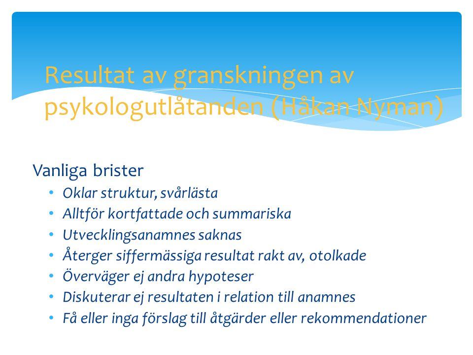 Resultat av granskningen av psykologutlåtanden (Håkan Nyman) Vanliga brister • Oklar struktur, svårlästa • Alltför kortfattade och summariska • Utveck