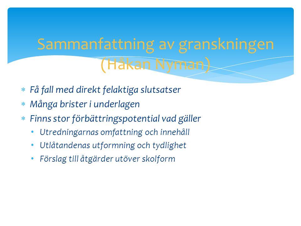 Sammanfattning av granskningen (Håkan Nyman)  Få fall med direkt felaktiga slutsatser  Många brister i underlagen  Finns stor förbättringspotential