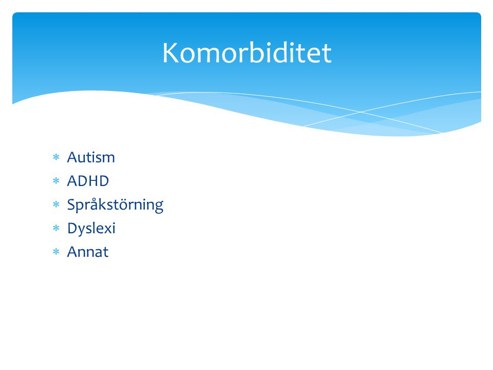  Autism  ADHD  Språkstörning  Dyslexi  Annat Komorbiditet