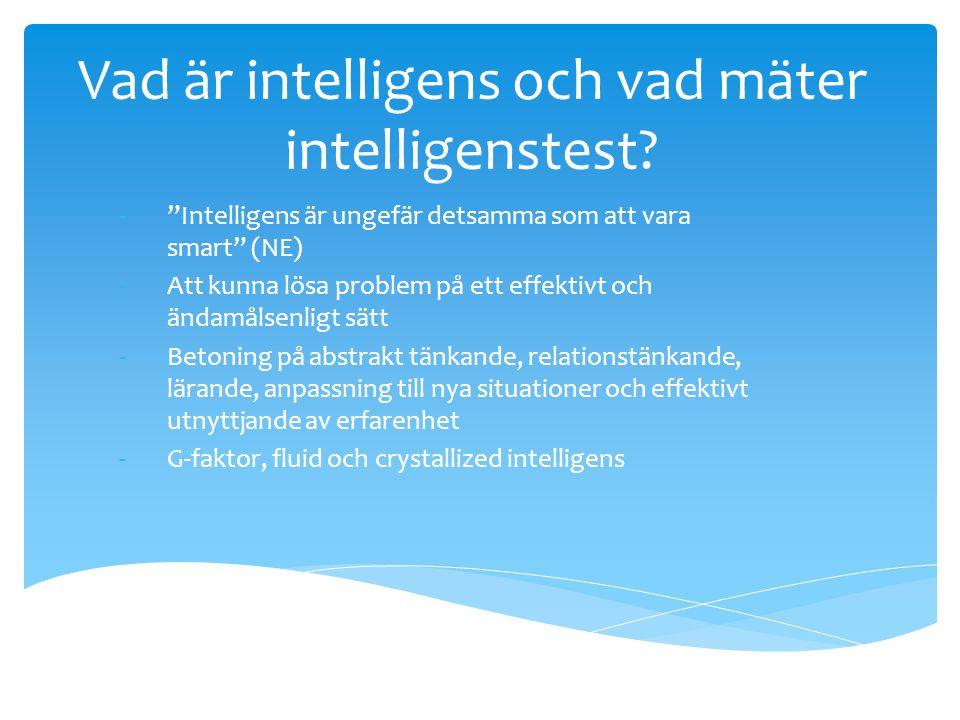 """Vad är intelligens och vad mäter intelligenstest? -""""Intelligens är ungefär detsamma som att vara smart"""" (NE) -Att kunna lösa problem på ett effektivt"""