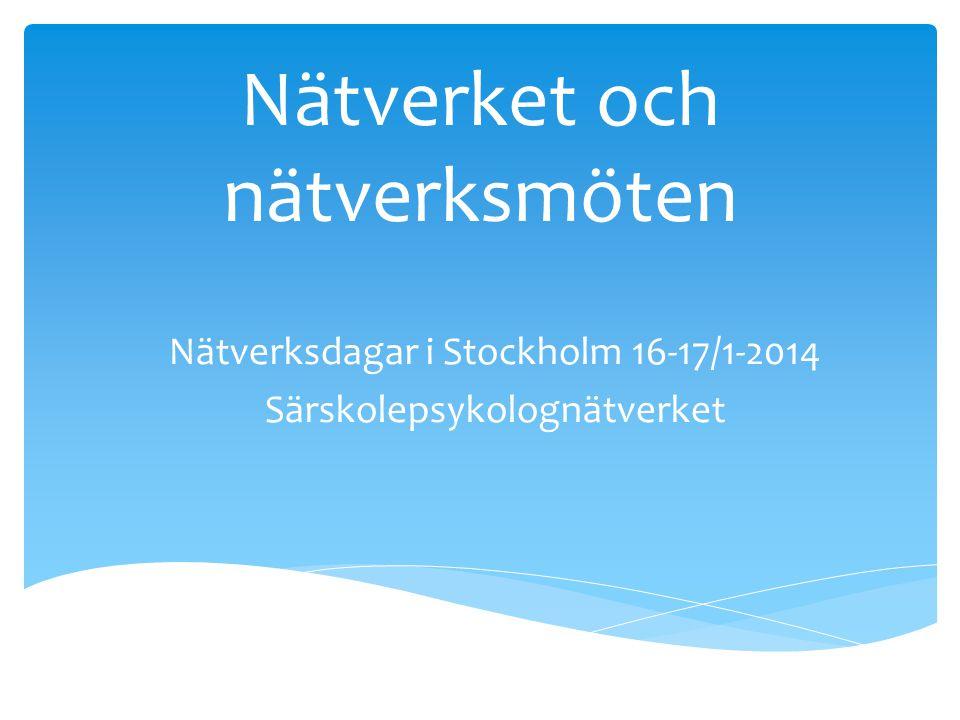 Nätverket och nätverksmöten Nätverksdagar i Stockholm 16-17/1-2014 Särskolepsykolognätverket