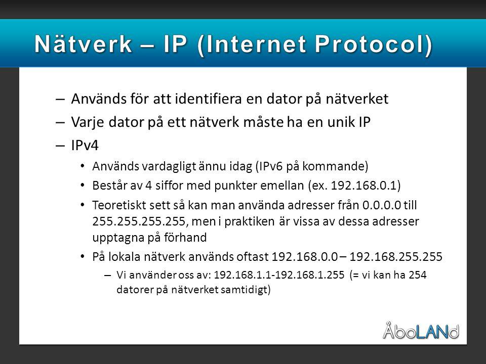 – Används för att identifiera en dator på nätverket – Varje dator på ett nätverk måste ha en unik IP – IPv4 • Används vardagligt ännu idag (IPv6 på kommande) • Består av 4 siffor med punkter emellan (ex.