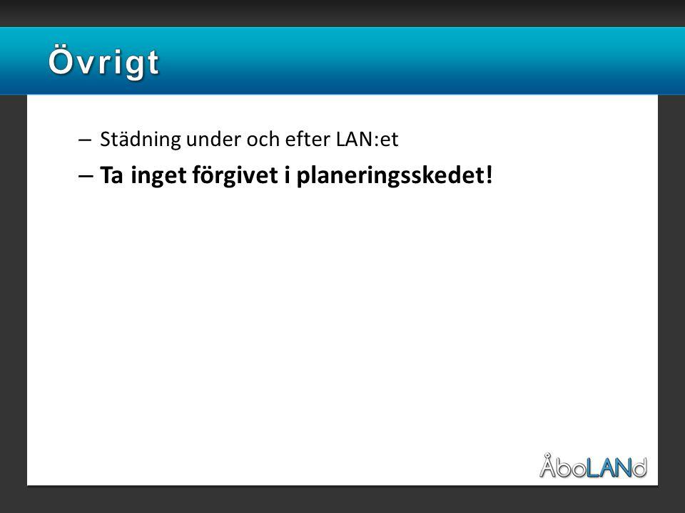 – Städning under och efter LAN:et – Ta inget förgivet i planeringsskedet!
