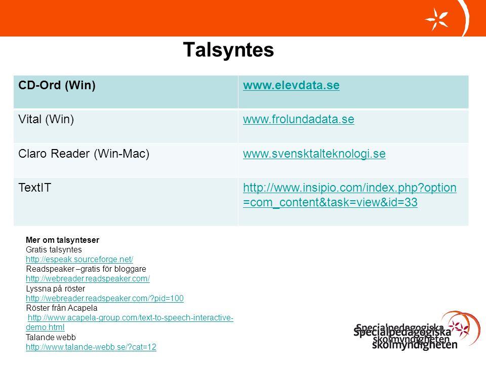 Talsyntes CD-Ord (Win)www.elevdata.se Vital (Win)www.frolundadata.se Claro Reader (Win-Mac)www.svensktalteknologi.se TextIThttp://www.insipio.com/inde