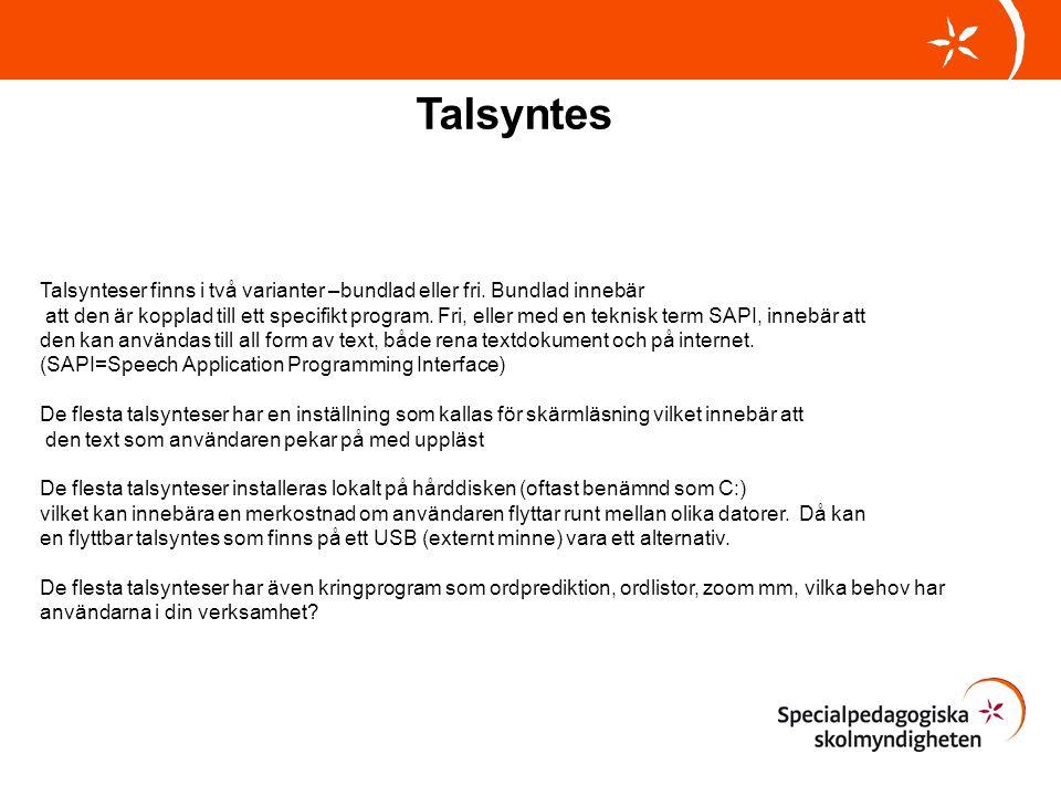 Talsynteser finns i två varianter –bundlad eller fri. Bundlad innebär att den är kopplad till ett specifikt program. Fri, eller med en teknisk term SA