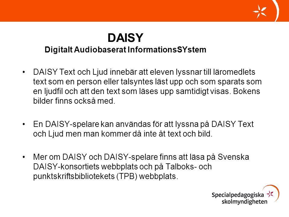 DAISY Digitalt Audiobaserat InformationsSYstem •DAISY Text och Ljud innebär att eleven lyssnar till läromedlets text som en person eller talsyntes läs