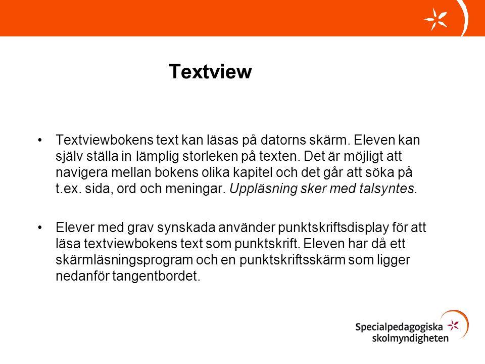 Textview •Textviewbokens text kan läsas på datorns skärm. Eleven kan själv ställa in lämplig storleken på texten. Det är möjligt att navigera mellan b
