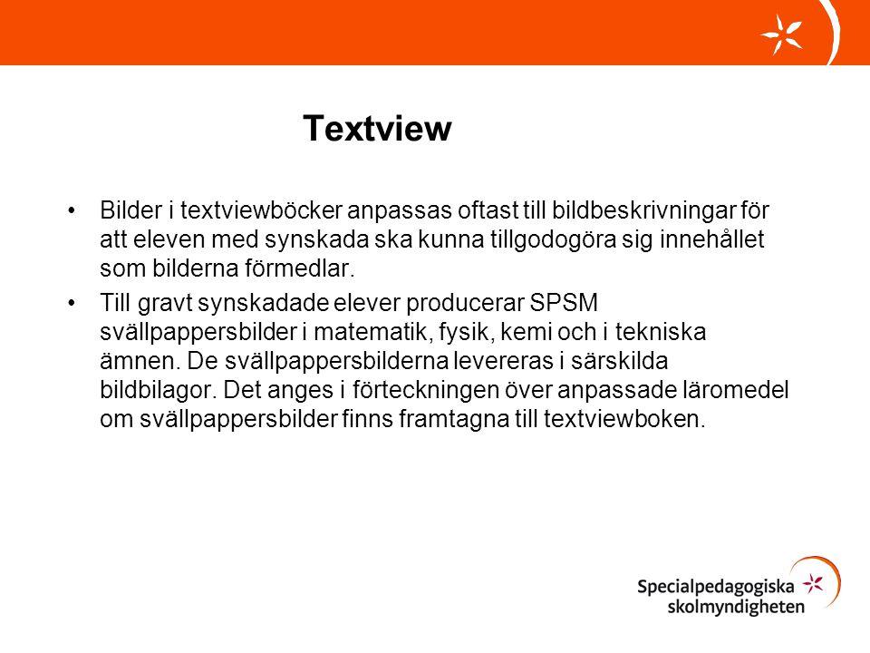 Textview •Bilder i textviewböcker anpassas oftast till bildbeskrivningar för att eleven med synskada ska kunna tillgodogöra sig innehållet som bildern