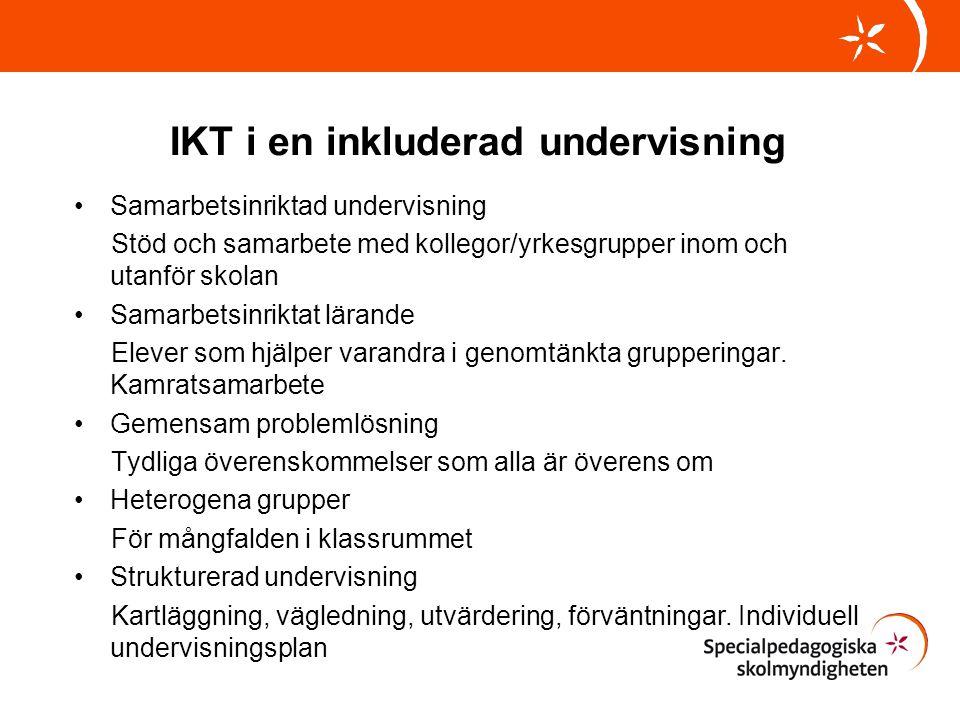 IKT i en inkluderad undervisning •Samarbetsinriktad undervisning Stöd och samarbete med kollegor/yrkesgrupper inom och utanför skolan •Samarbetsinrikt