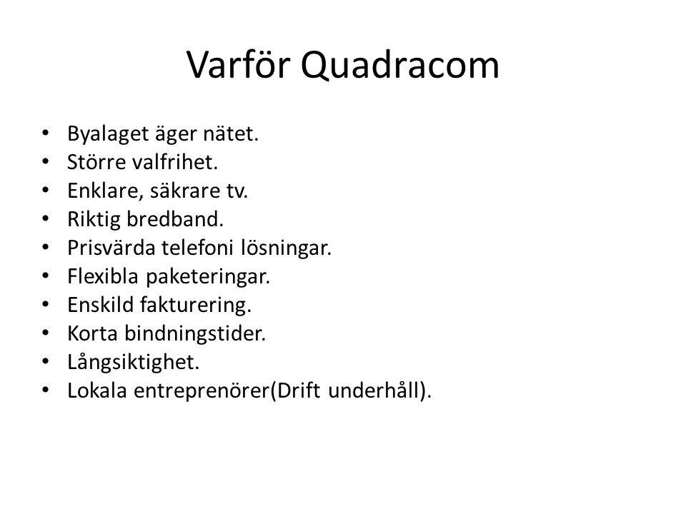 Varför Quadracom • Byalaget äger nätet. • Större valfrihet. • Enklare, säkrare tv. • Riktig bredband. • Prisvärda telefoni lösningar. • Flexibla paket