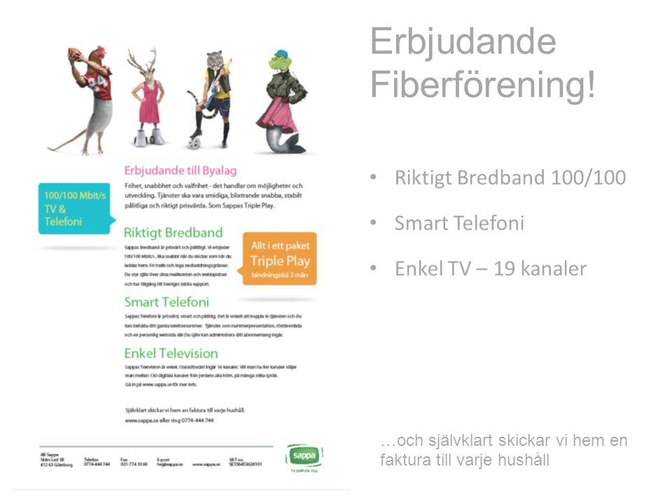 Erbjudande Fiberförening! • Riktigt Bredband 100/100 • Smart Telefoni • Enkel TV – 19 kanaler …och självklart skickar vi hem en faktura till varje hus