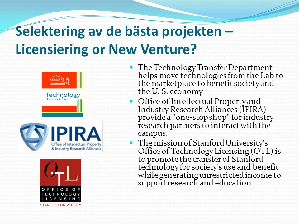 Selektering av de bästa projekten – Licensiering or New Venture?  The Technology Transfer Department helps move technologies from the Lab to the mark