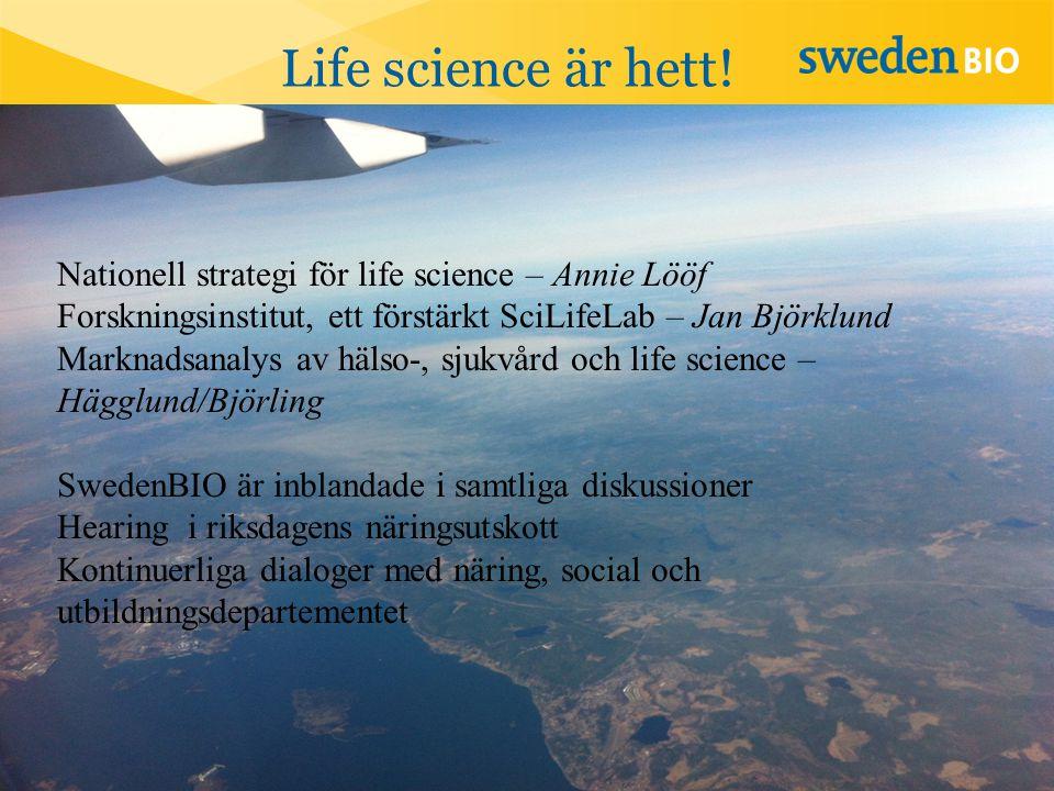 Life science är hett! Nationell strategi för life science – Annie Lööf Forskningsinstitut, ett förstärkt SciLifeLab – Jan Björklund Marknadsanalys av