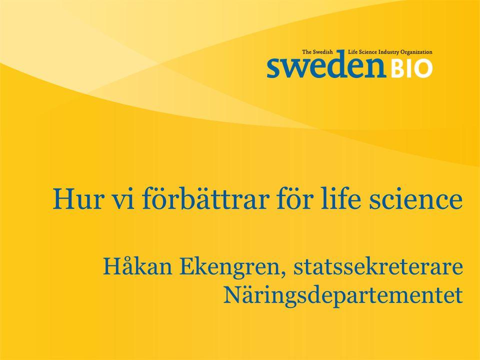 Hur vi förbättrar för life science Håkan Ekengren, statssekreterare Näringsdepartementet