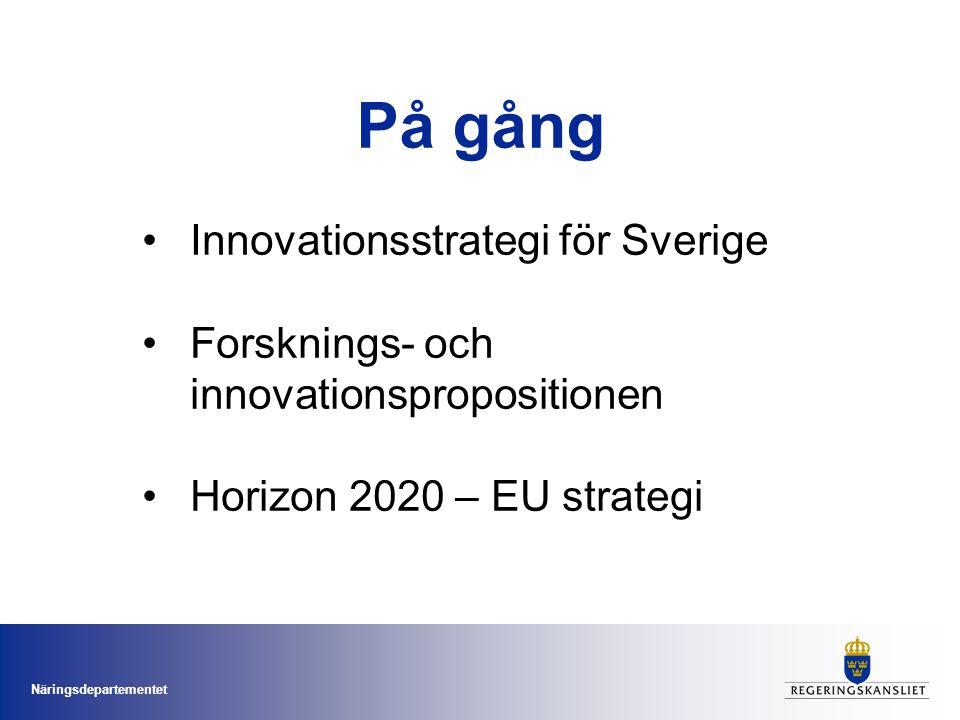 Näringsdepartementet På gång •Innovationsstrategi för Sverige •Forsknings- och innovationspropositionen •Horizon 2020 – EU strategi
