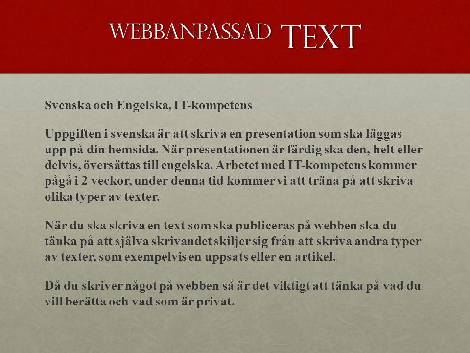 Webbanpassad text Svenska och Engelska, IT-kompetens Uppgiften i svenska är att skriva en presentation som ska läggas upp på din hemsida.