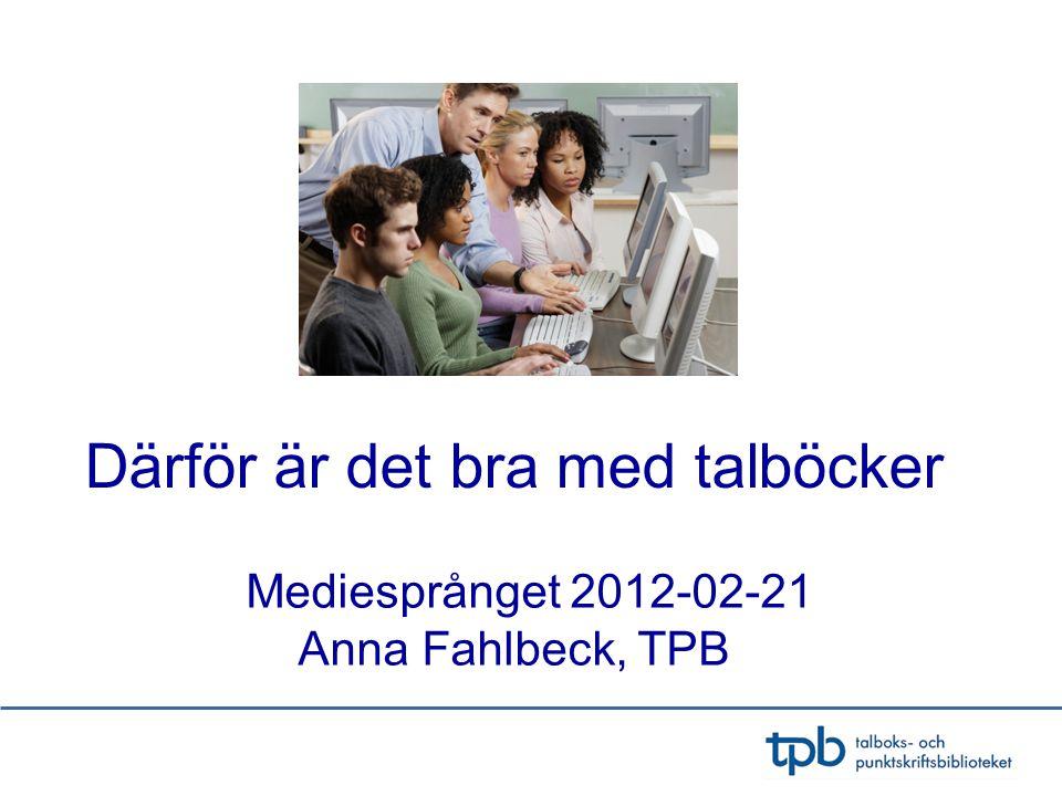 Därför är det bra med talböcker Mediesprånget 2012-02-21 Anna Fahlbeck, TPB