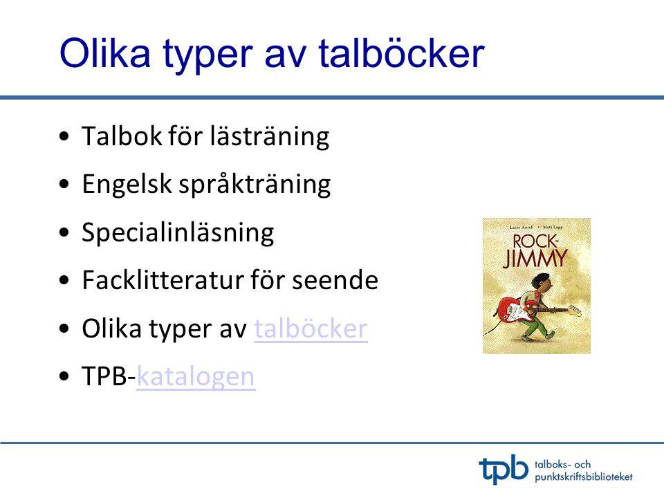 Olika typer av talböcker •Talbok för lästräning •Engelsk språkträning •Specialinläsning •Facklitteratur för seende •Olika typer av talböckertalböcker •TPB-katalogenkatalogen