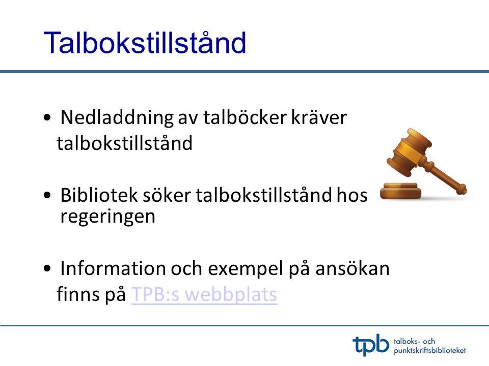 Talbokstillstånd •Nedladdning av talböcker kräver talbokstillstånd •Bibliotek söker talbokstillstånd hos regeringen •Information och exempel på ansökan finns på TPB:s webbplatsTPB:s webbplats