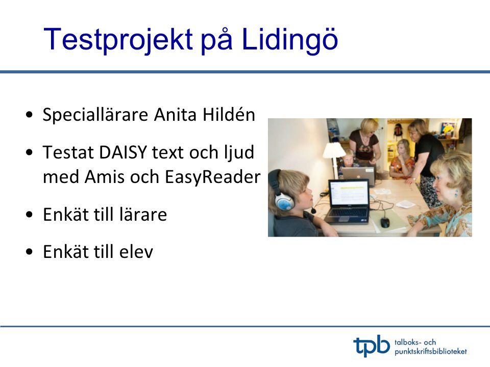 Testprojekt på Lidingö •Speciallärare Anita Hildén •Testat DAISY text och ljud med Amis och EasyReader •Enkät till lärare •Enkät till elev
