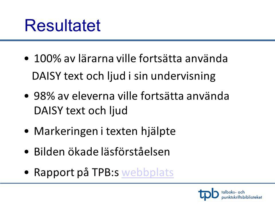 Resultatet •100% av lärarna ville fortsätta använda DAISY text och ljud i sin undervisning •98% av eleverna ville fortsätta använda DAISY text och ljud •Markeringen i texten hjälpte •Bilden ökade läsförståelsen •Rapport på TPB:s webbplatswebbplats