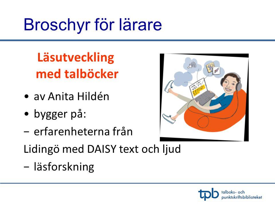 Broschyr för lärare Läsutveckling med talböcker •av Anita Hildén •bygger på: −erfarenheterna från Lidingö med DAISY text och ljud −läsforskning