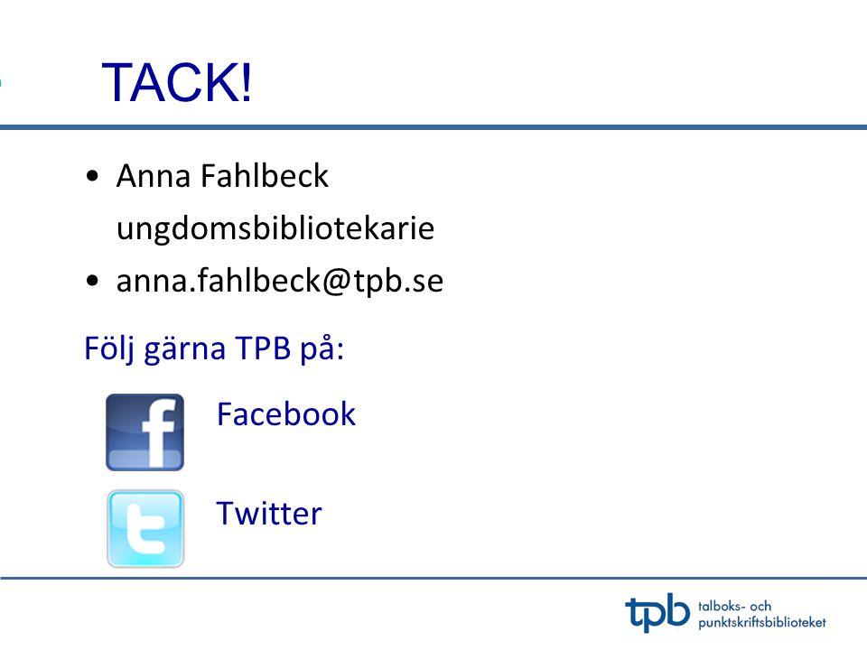 •Anna Fahlbeck ungdomsbibliotekarie •anna.fahlbeck@tpb.se Följ gärna TPB på: Facebook Twitter TACK!