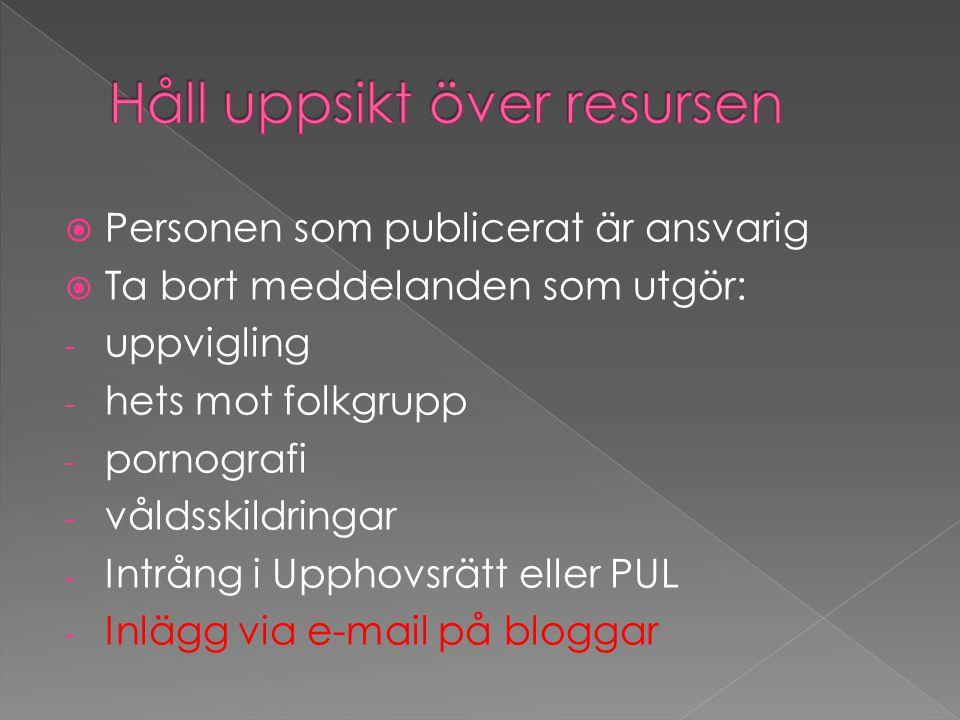  Personen som publicerat är ansvarig  Ta bort meddelanden som utgör: - uppvigling - hets mot folkgrupp - pornografi - våldsskildringar - Intrång i Upphovsrätt eller PUL - Inlägg via e-mail på bloggar