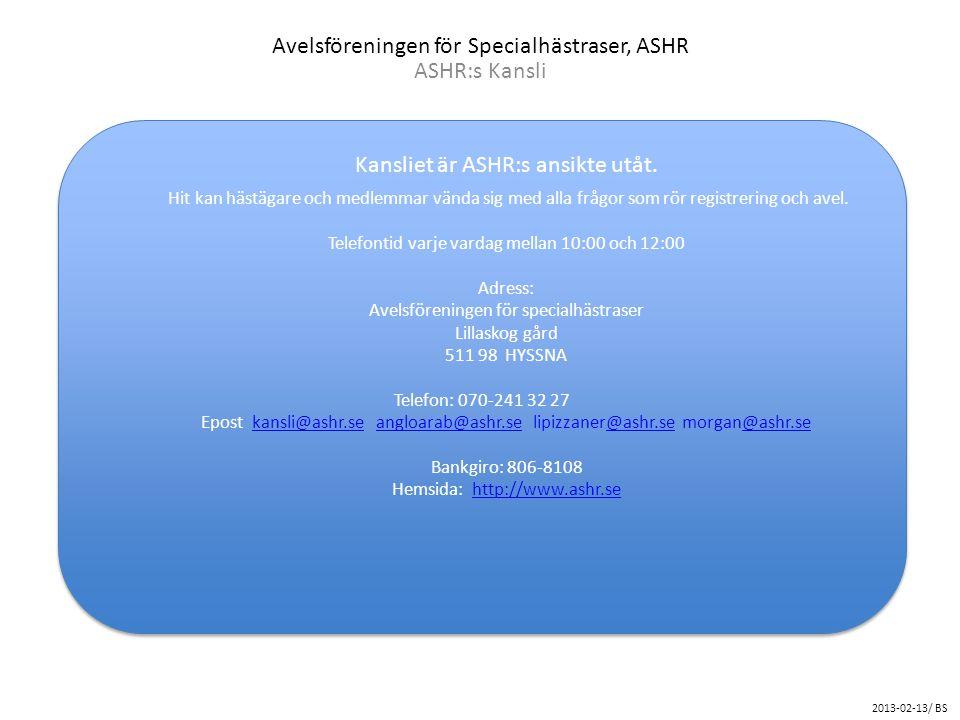 Avelsföreningen för Specialhästraser, ASHR ASHR:s Kansli 2013-02-13/ BS Kansliet är ASHR:s ansikte utåt. Hit kan hästägare och medlemmar vända sig med