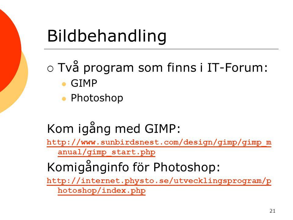 21 Bildbehandling  Två program som finns i IT-Forum:  GIMP  Photoshop Kom igång med GIMP: http://www.sunbirdsnest.com/design/gimp/gimp_m anual/gimp
