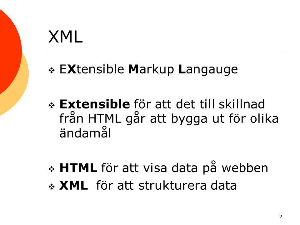 5 XML  EXtensible Markup Langauge  Extensible för att det till skillnad från HTML går att bygga ut för olika ändamål  HTML för att visa data på web
