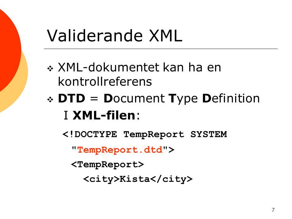 7 Validerande XML  XML-dokumentet kan ha en kontrollreferens  DTD = Document Type Definition I XML-filen: <!DOCTYPE TempReport SYSTEM
