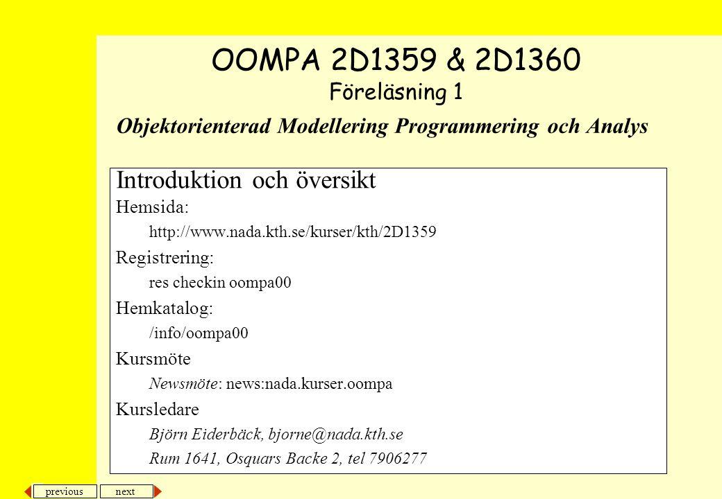 next previous Objektorienterad Modellering Programmering och Analys Introduktion och översikt Hemsida: http://www.nada.kth.se/kurser/kth/2D1359 Regist