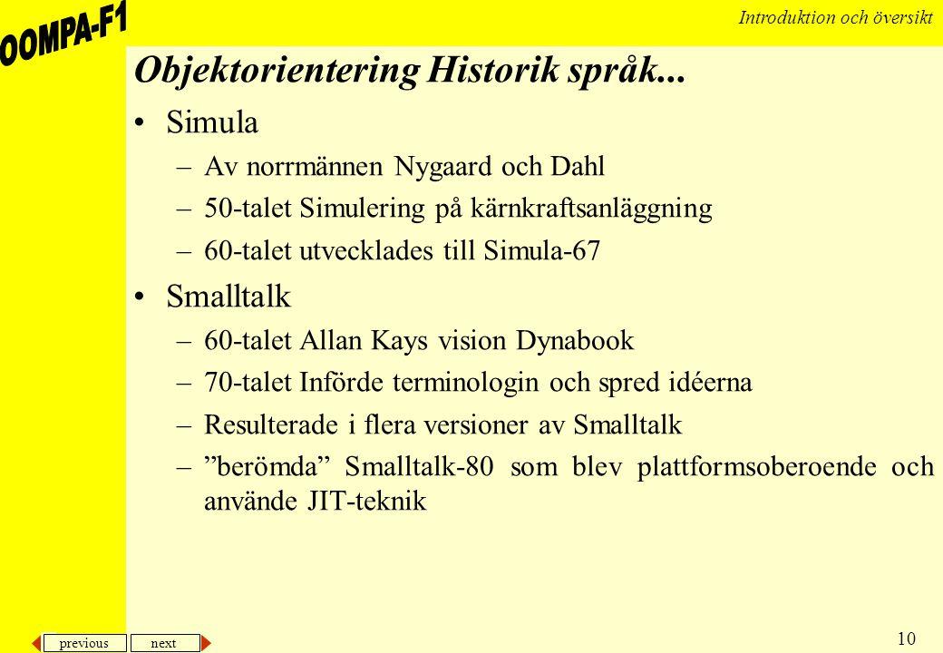 previous next 10 Introduktion och översikt Objektorientering Historik språk... •Simula –Av norrmännen Nygaard och Dahl –50-talet Simulering på kärnkra