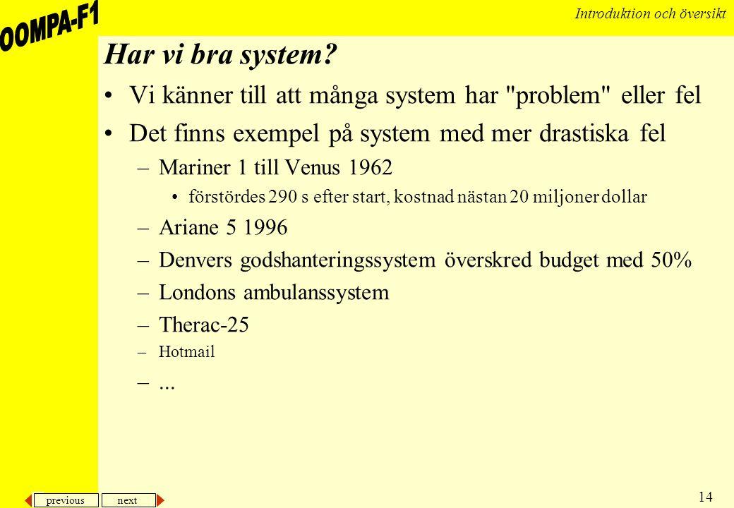 previous next 14 Introduktion och översikt Har vi bra system? •Vi känner till att många system har