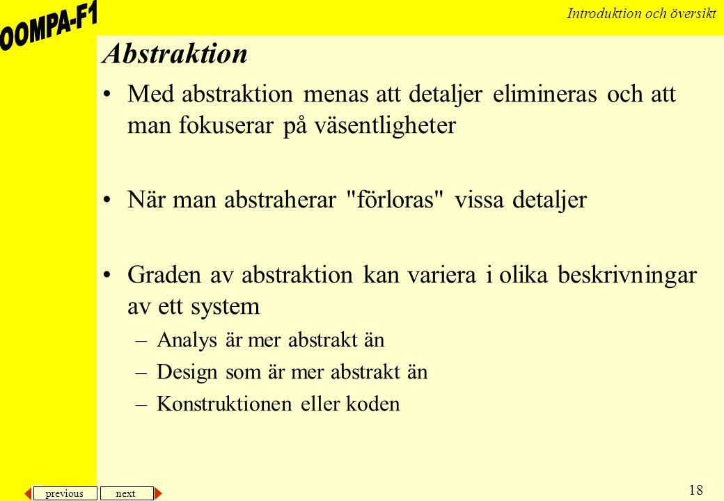 previous next 18 Introduktion och översikt Abstraktion •Med abstraktion menas att detaljer elimineras och att man fokuserar på väsentligheter •När man
