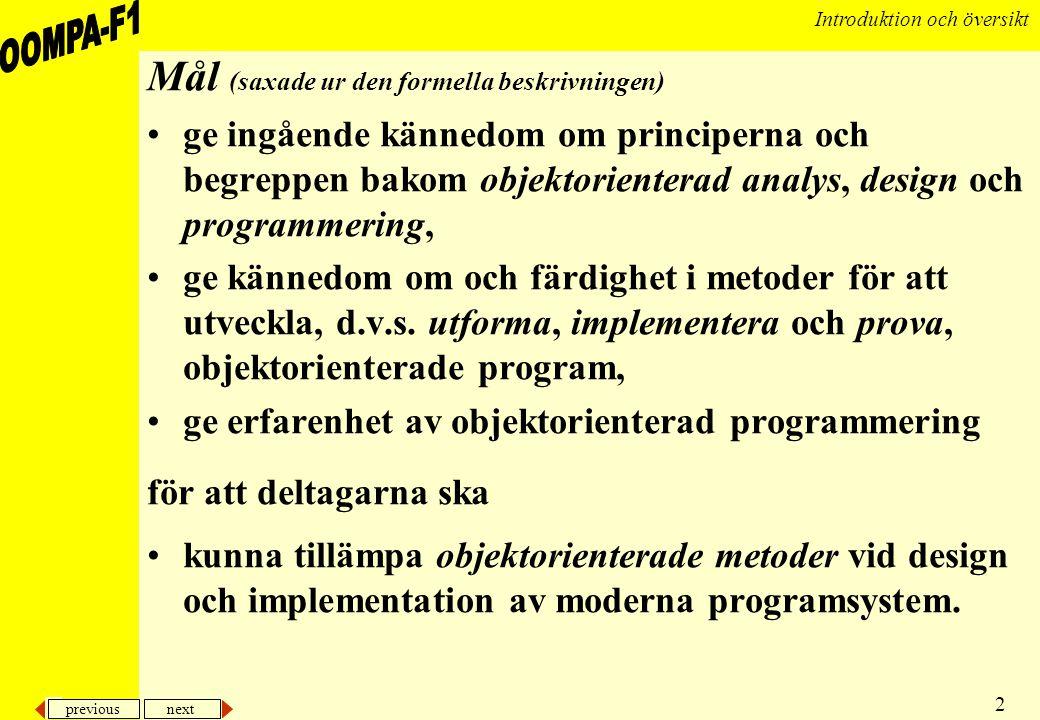 previous next 2 Introduktion och översikt Mål (saxade ur den formella beskrivningen) •ge ingående kännedom om principerna och begreppen bakom objektor