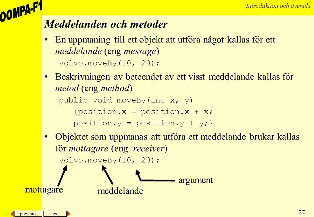 previous next 27 Introduktion och översikt Meddelanden och metoder •En uppmaning till ett objekt att utföra något kallas för ett meddelande (eng messa