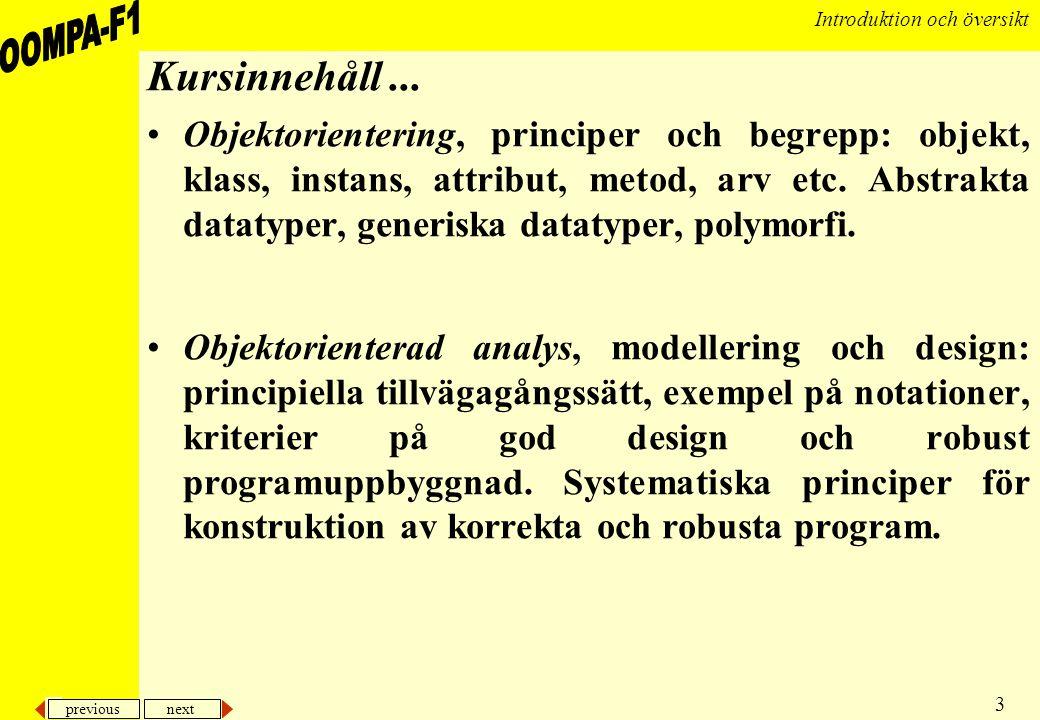 previous next 3 Introduktion och översikt Kursinnehåll... •Objektorientering, principer och begrepp: objekt, klass, instans, attribut, metod, arv etc.